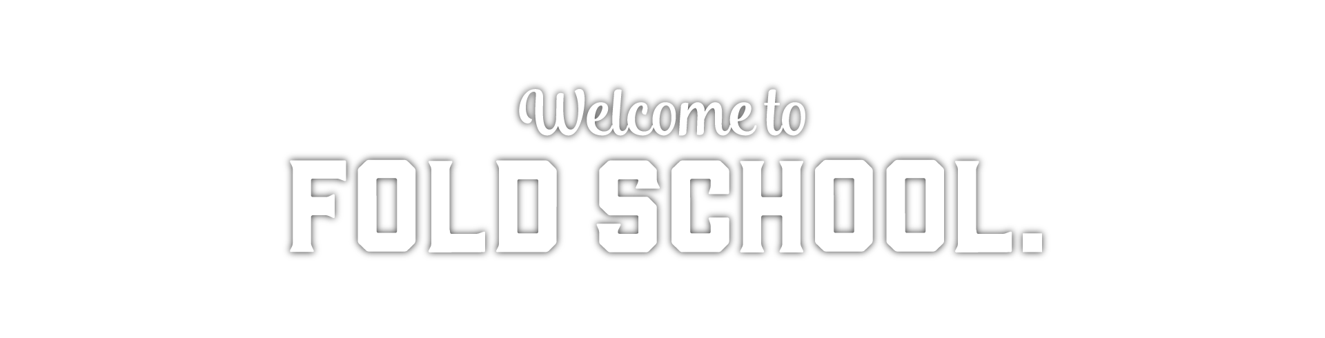 Welcome to fold school.