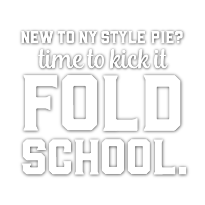New to NY Style Pie? Time to kick it fold school.
