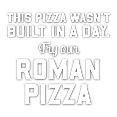 This pizza wasn't built in a day. Try our roman pizza.